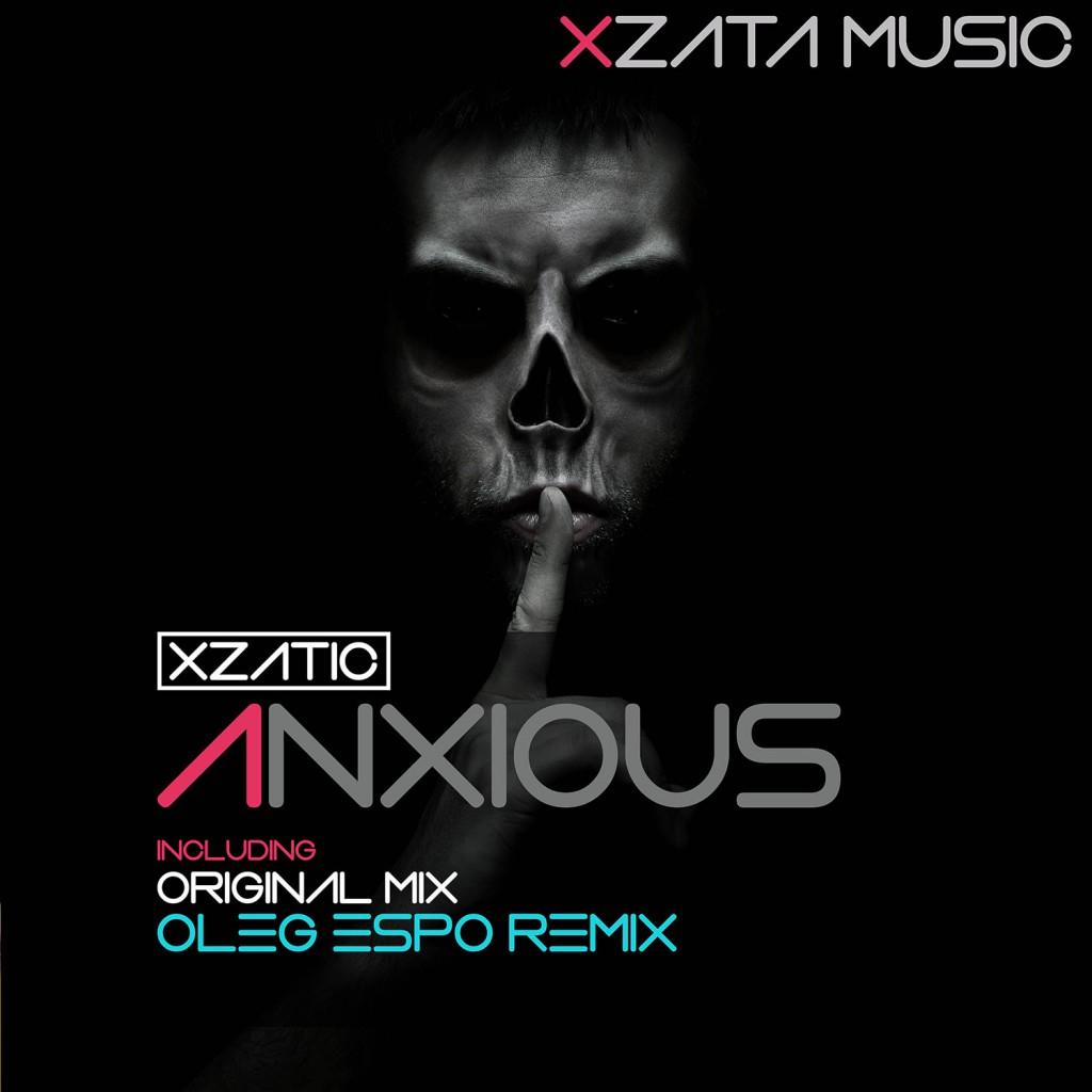 Xzatic – Anxious (including Oleg Espo & Original Mix) – Available NOW!