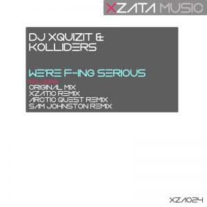 DJ Xquizit & Kolliders – We're F-ing Serious